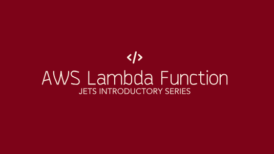 AWS Lambda Function: Jets AWS Introduction Series Part 1 - BoltOps Blog