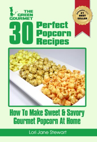 30 perfect popcorn recipes by lori jane stewart