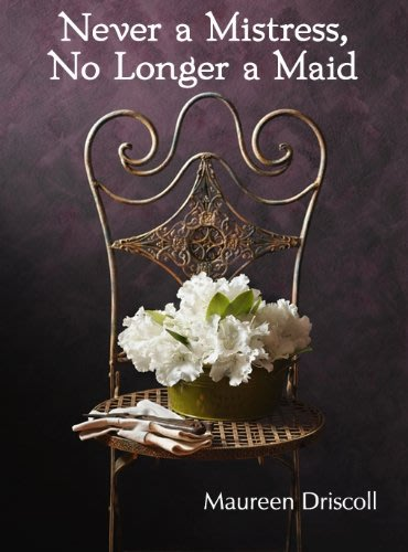 Never a mistress no longer a maid by maureen driscoll