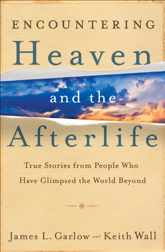 Encountering heaven and the afterlife by james l garlow and keith wall
