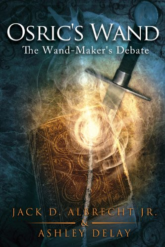 Osric s wand the wand maker s debate by jack d albrecht jr and ashley delay