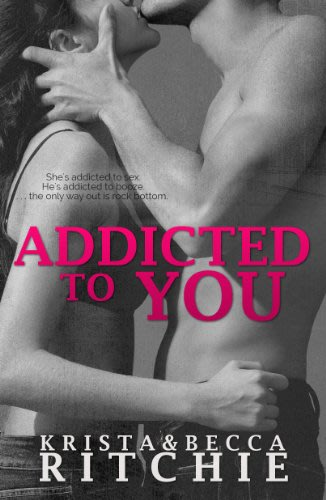 Addicted to you by krista ritchie and becca ritchie