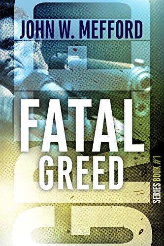 Fatal greed by john w mefford