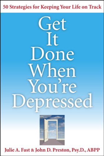 Get it done when you 8217 re depressed by julie a fast and john d preston
