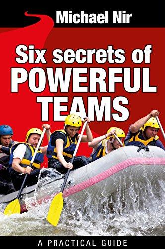 Six secrets of powerful teams by michael nir