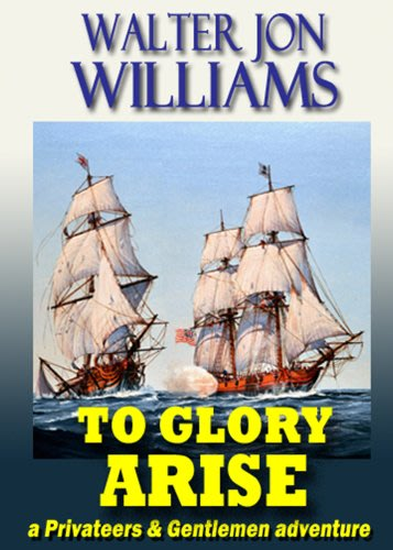 To glory arise by walter jon williams