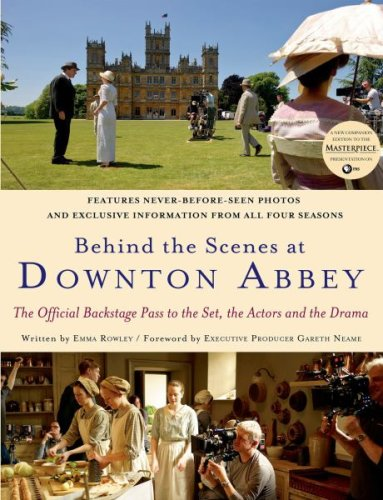 Behind the Scenes at Downton Abbey by Jessica Fellowes and Emma Rowley