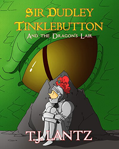 Sir dudley tinklebutton and the dragon s lair by t j lantz and ana santo