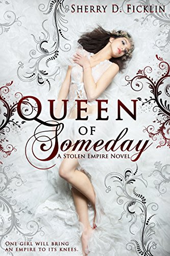 Queen of someday stolen empire book 1 by sherry d ficklin