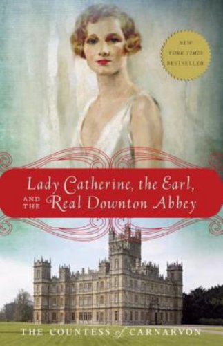 Lady Catherine, the Earl, and the Real Downton Abbey by Fiona Carnarvon