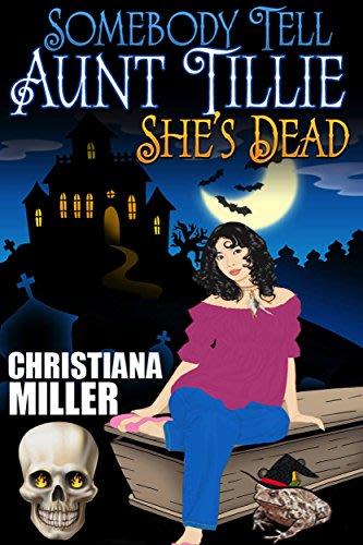Somebody tell aunt tillie she s dead by christiana miller