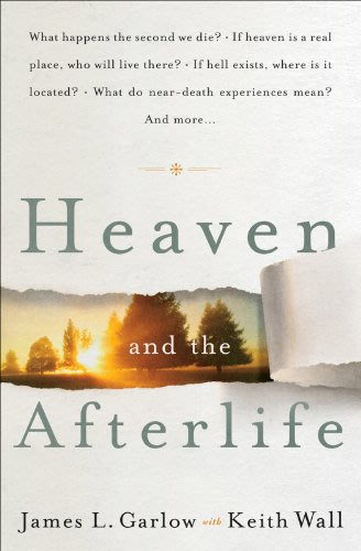 Heaven and the afterlife by keith wall and james l garlow