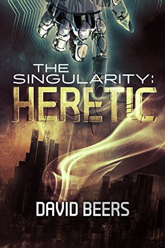 The singularity heretic by david beers