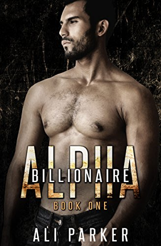 Billionaire alpha book 1 by ali parker