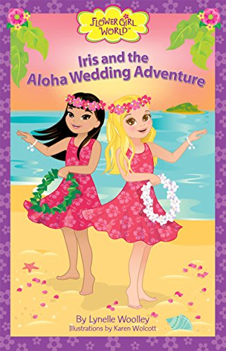 Iris and the aloha wedding adventure by lynelle woolley and karen wolcott
