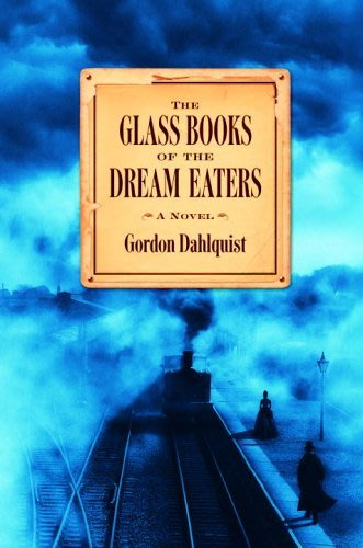 The glass books of the dream eaters by gordon dahlquist 2016 07 21