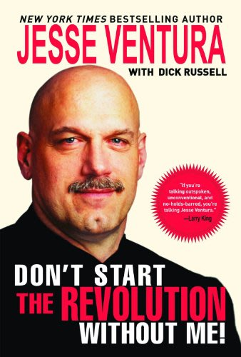 Don t start the revolution without me by jesse ventura with dick russell