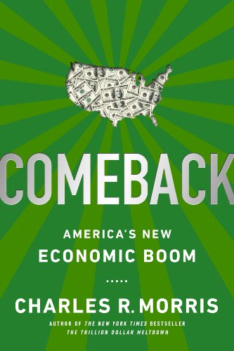 Comeback america s new economic boom by charles r morris