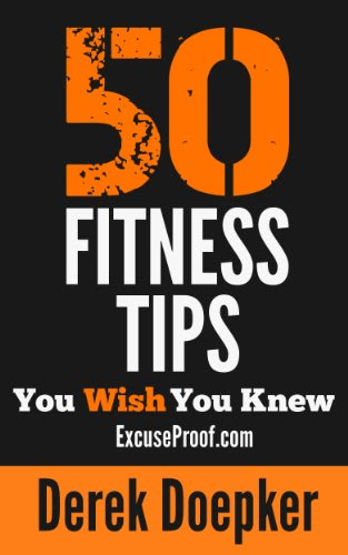 50 fitness tips you wish you knew by derek doepker 2014 04 24