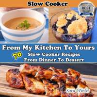 From my kitchen to yours 70 slow cooker recipes from dinner to dessert by sara winlet