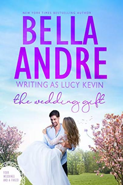 The Wedding Gift By Lucy Kevin And Bella Andre Bookbub
