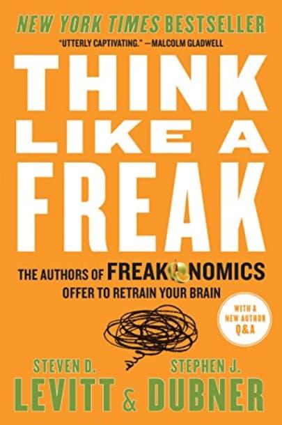 Think Like a Freak by Steven D. Levitt and Stephen J. Dubner