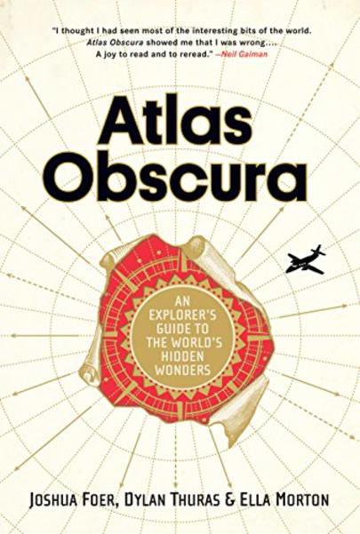 Atlas Obscura by Joshua Foer, Ella Morton, and Dylan Thuras