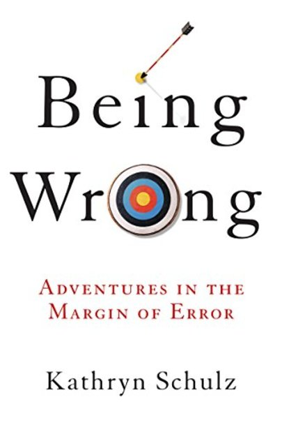 Being Wrong by Kathryn Schulz