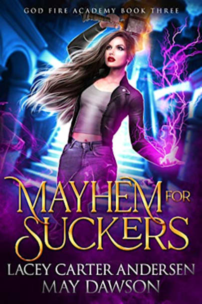 Book cover for Mayhem for Suckers: A Paranormal Reverse Harem Romance (God Fire Academy Book 3) by May Dawson, Lacey Carter Andersen