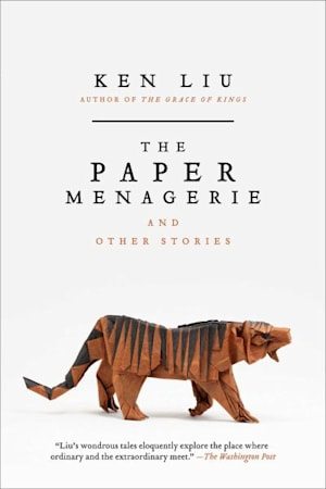 Book cover for The Paper Menagerie and Other Stories by Ken Liu
