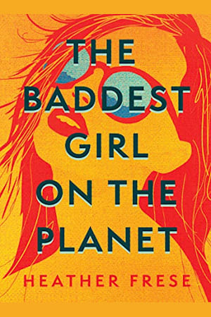 Book cover for The Baddest Girl on the Planet by Heather Frese