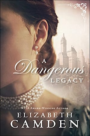 Book cover for A Dangerous Legacy by Elizabeth Camden