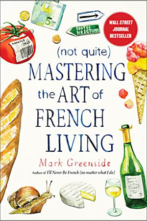 Book cover for (Not Quite) Mastering the Art of French Living by Mark Greenside