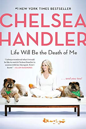 Book cover for Life Will Be the Death of Me by Chelsea Handler