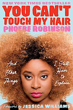 Book cover for You Can't Touch My Hair by Phoebe Robinson