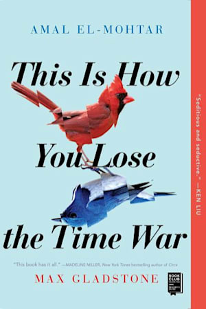 Book cover for This Is How You Lose the Time War by Max Gladstone, Amal El-Mohtar