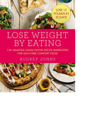 Lose Weight by Eating by Audrey Johns