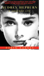 Audrey Hepburn: A Charmed Life by Robyn Karney