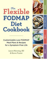 The Flexible FODMAP Diet Cookbook by Laura Manning and Karen Frazier