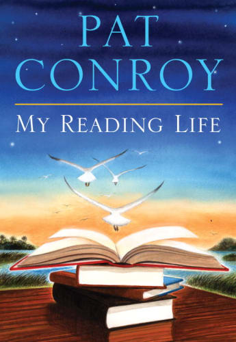 My Reading Life by Pat Conroy