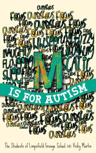 M is for Autism by Vicky Martin and The Students of Limpsfield Grange School