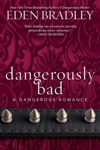 Dangerously Bad by Eden Bradley