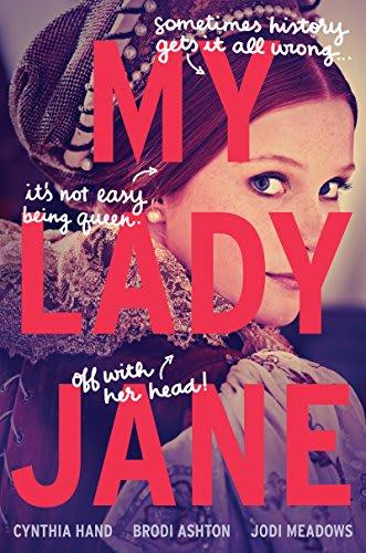 My Lady Jane by Cynthia Hand and Brodi Ashton