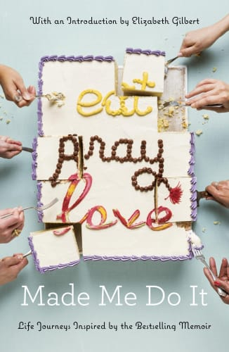 Eat Pray Love Made Me Do It by Elizabeth Gilbert and Others