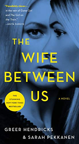 The Wife Between Us by Sarah Pekkanen and Greer Hendricks