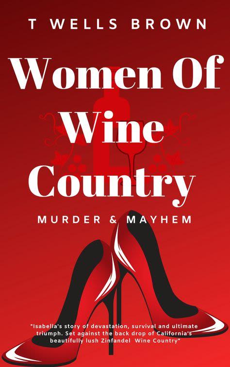 Women of Wine Country: Murder & Mayhem by T Wells Brown