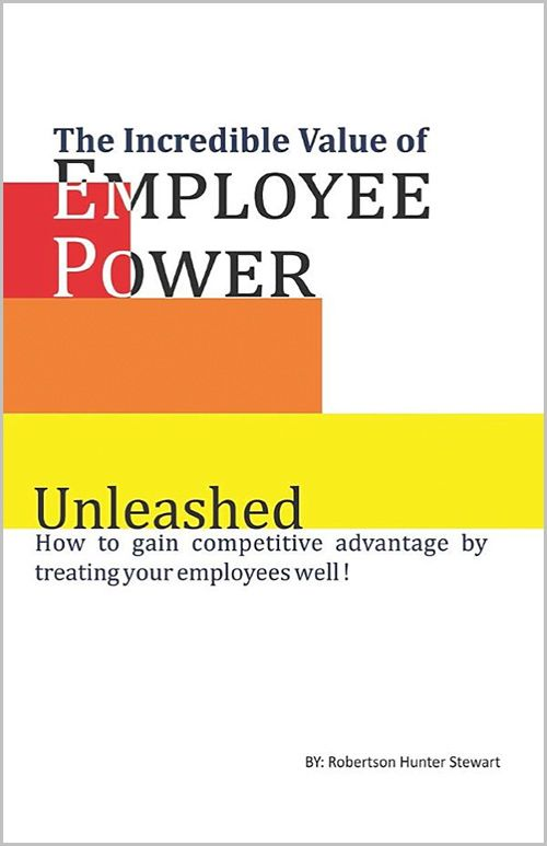 The Incredible Value of EMPLOYEE POWER by Robertson Hunter Stewart
