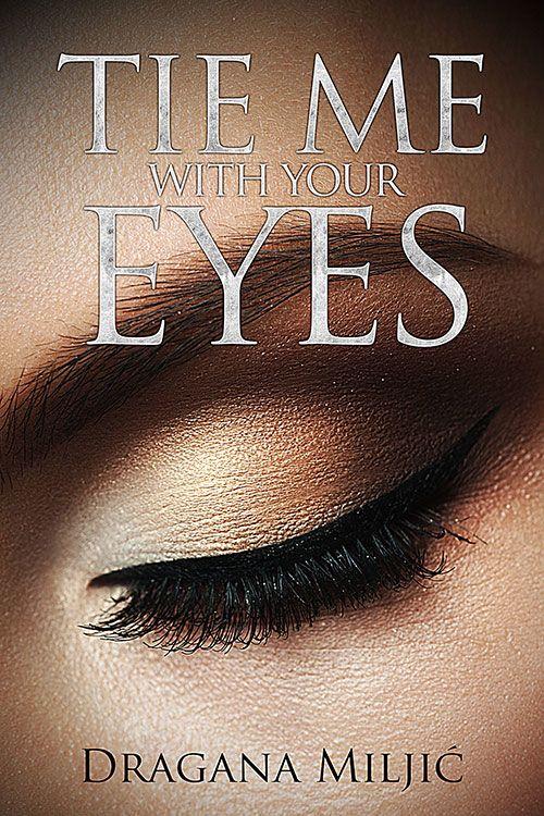 Tie me with Your Eyes by Dragana Miljić
