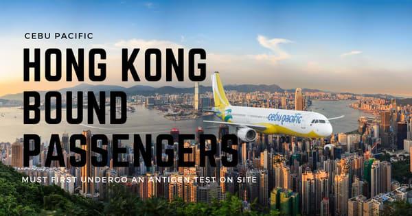 All Hong Kong bound passengers must first undergo an antigen test on site - Cebu Pacific