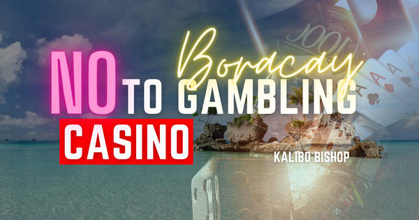 """""""No to Gambling Casino, No to Gambling Boracay,"""" Kalibo Bishop, appealed to the government and public to say no to gambling casinos in Boracay Island"""